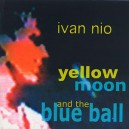 IVAN NIO: Yellow Moon And the Blue Ball